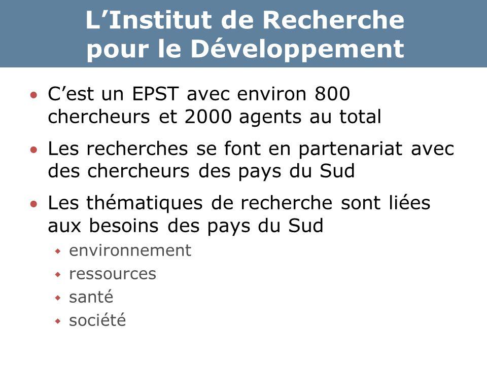 L'Institut de Recherche pour le Développement C'est un EPST avec environ 800 chercheurs et 2000 agents au total Les recherches se font en partenaria