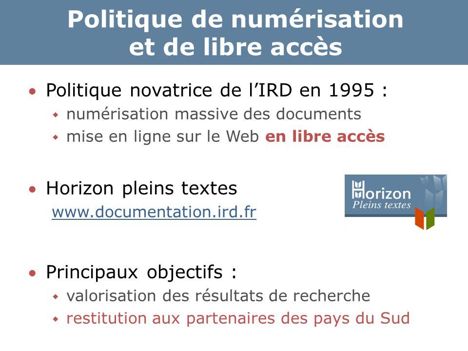 Politique de numérisation et de libre accès Politique novatrice de l'IRD en 1995 :  numérisation massive des documents  mise en ligne sur le Web en