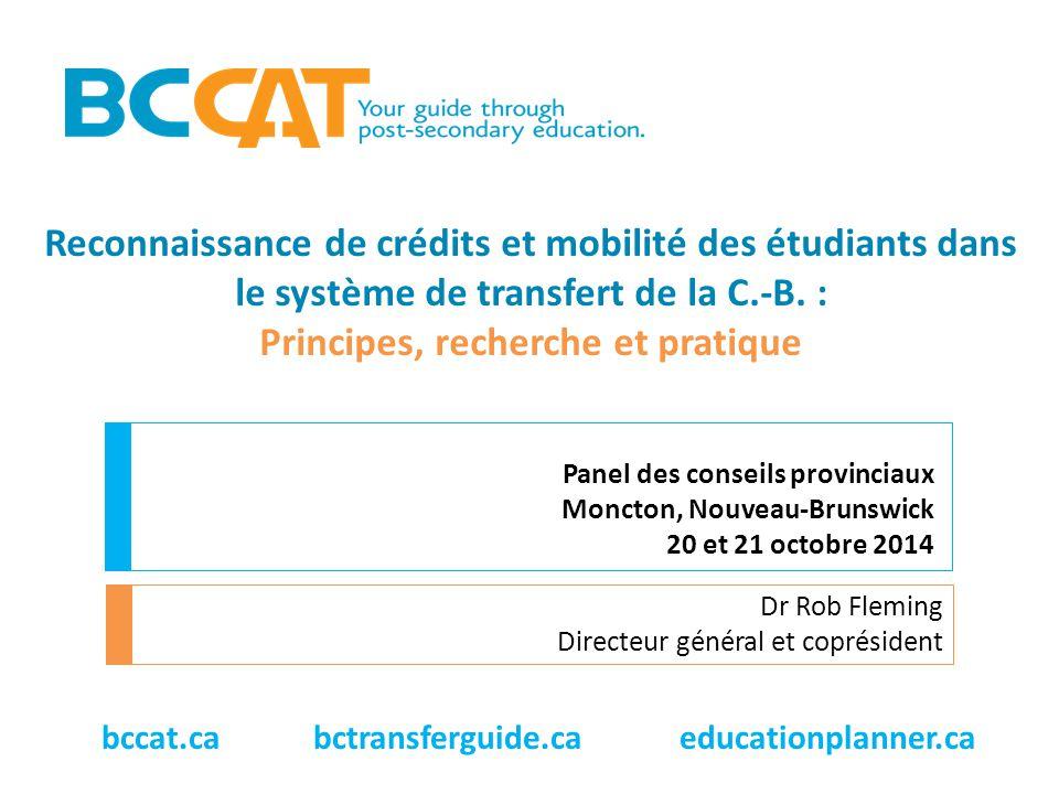 Reconnaissance de crédits et mobilité des étudiants dans le système de transfert de la C.-B. : Principes, recherche et pratique Dr Rob Fleming Directe