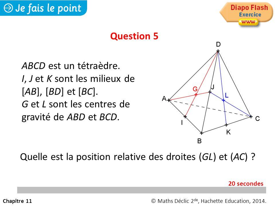 Question 5 Quelle est la position relative des droites (GL) et (AC) .