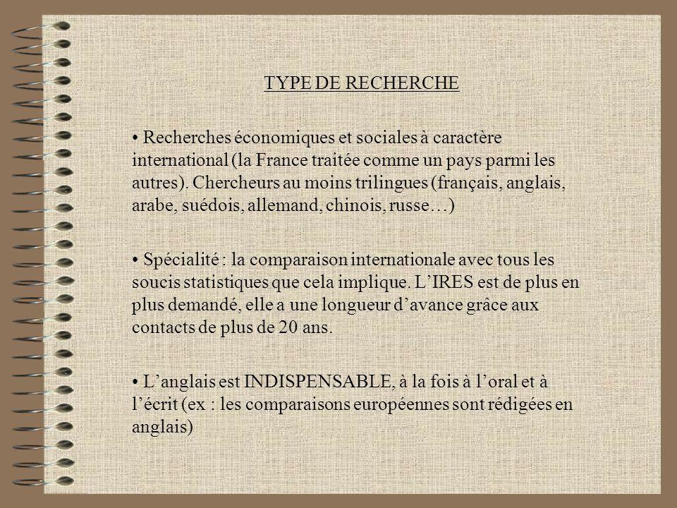 TYPE DE RECHERCHE Recherches économiques et sociales à caractère international (la France traitée comme un pays parmi les autres). Chercheurs au moins