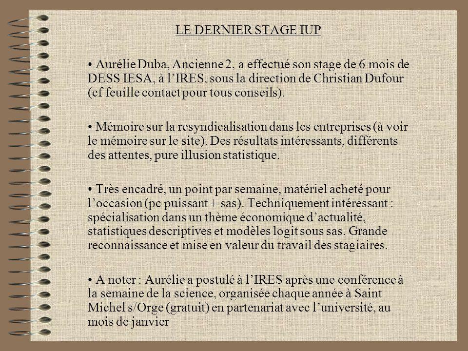 LE DERNIER STAGE IUP Aurélie Duba, Ancienne 2, a effectué son stage de 6 mois de DESS IESA, à l'IRES, sous la direction de Christian Dufour (cf feuille contact pour tous conseils).