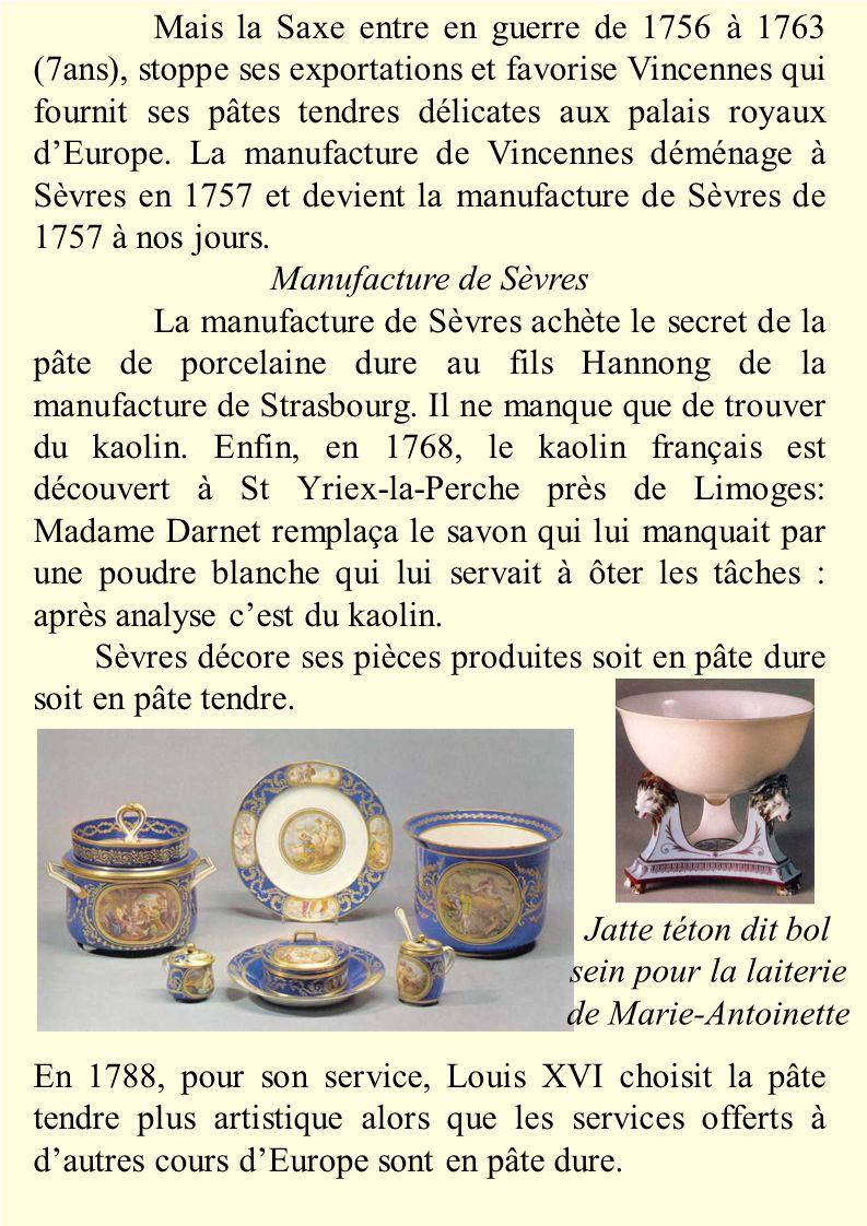 Mais la Saxe entre en guerre de 1756 à 1763 (7ans), stoppe ses exportations et favorise Vincennes qui fournit ses pâtes tendres délicates aux palais royaux d'Europe.