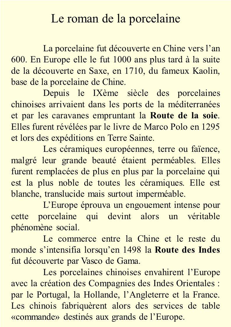 Le roman de la porcelaine La porcelaine fut découverte en Chine vers l'an 600.
