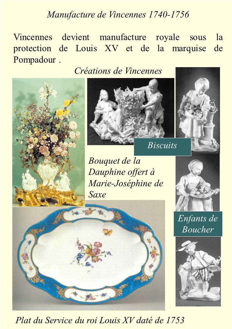 Manufacture de Vincennes 1740-1756 Vincennes devient manufacture royale sous la protection de Louis XV et de la marquise de Pompadour.