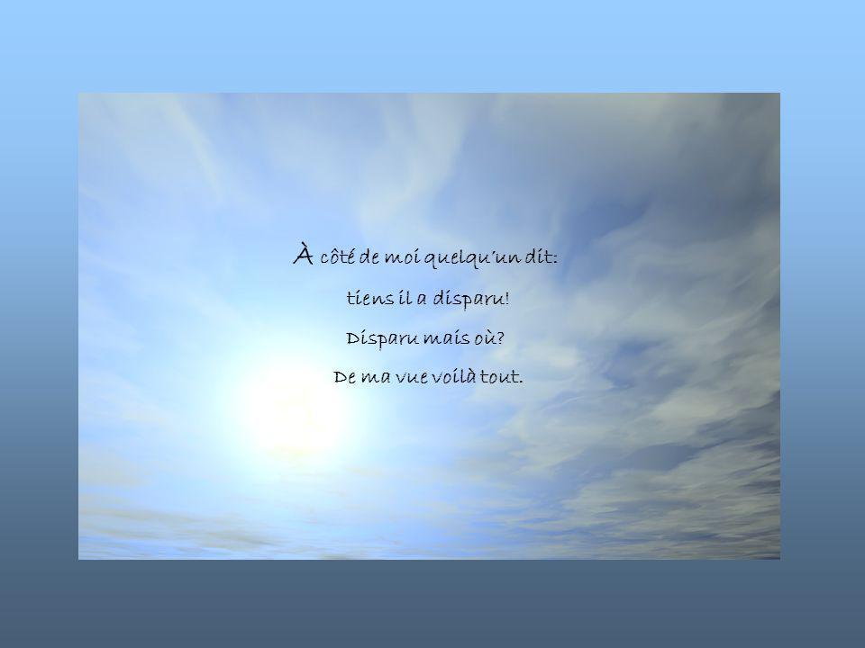 J e surveille jusqu'au moment où à la longue il reste suspendu comme un nuage blanc, là où la mer et le ciel se donnent rendez-vous.