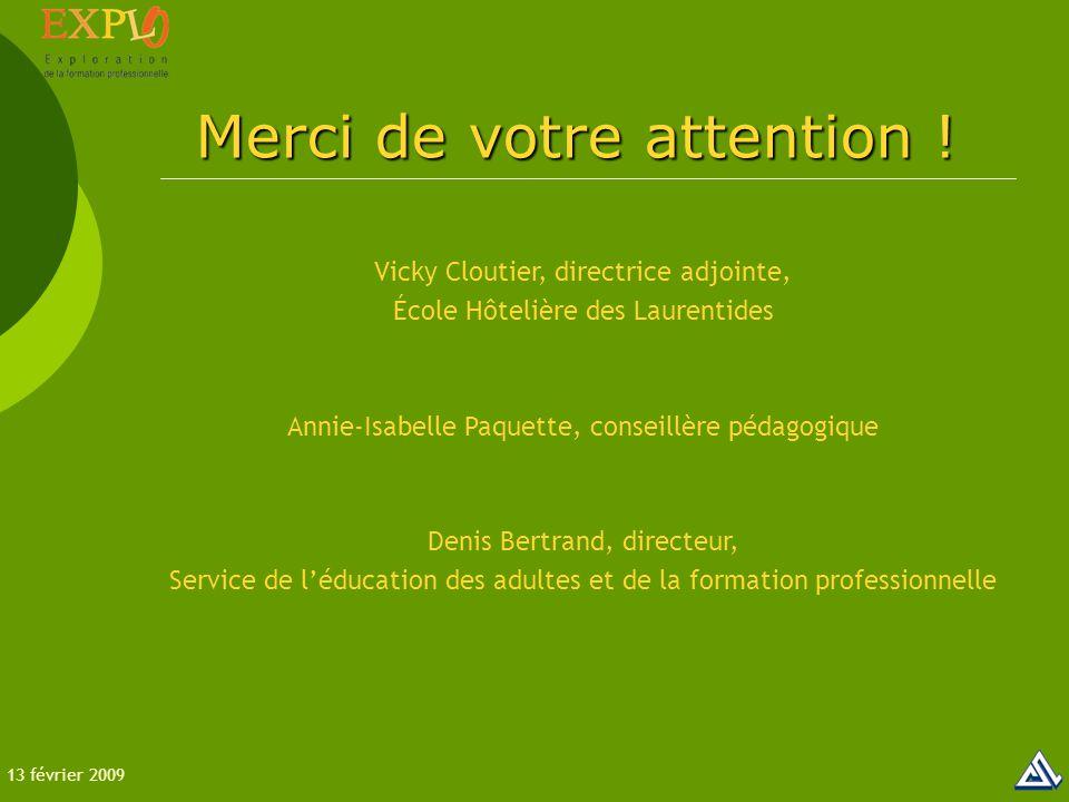 Vicky Cloutier, directrice adjointe, École Hôtelière des Laurentides Annie-Isabelle Paquette, conseillère pédagogique Denis Bertrand, directeur, Service de l'éducation des adultes et de la formation professionnelle Merci de votre attention .