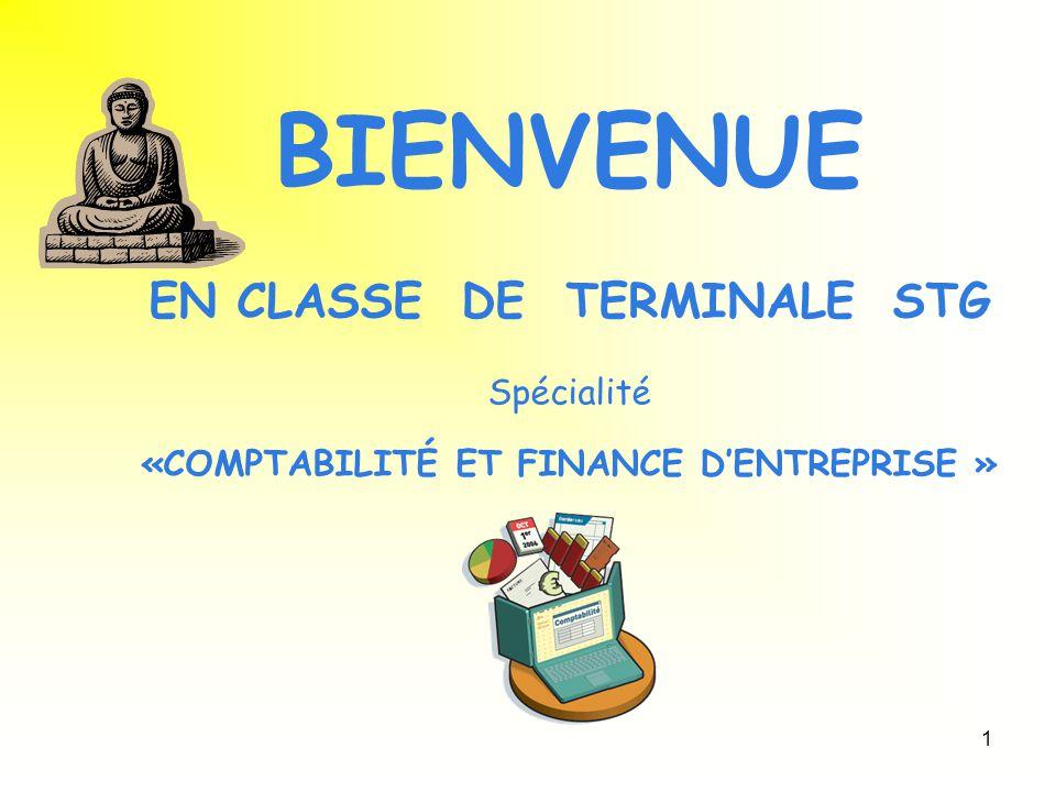 1 BIENVENUE EN CLASSE DE TERMINALE STG Spécialité «COMPTABILITÉ ET FINANCE D'ENTREPRISE »