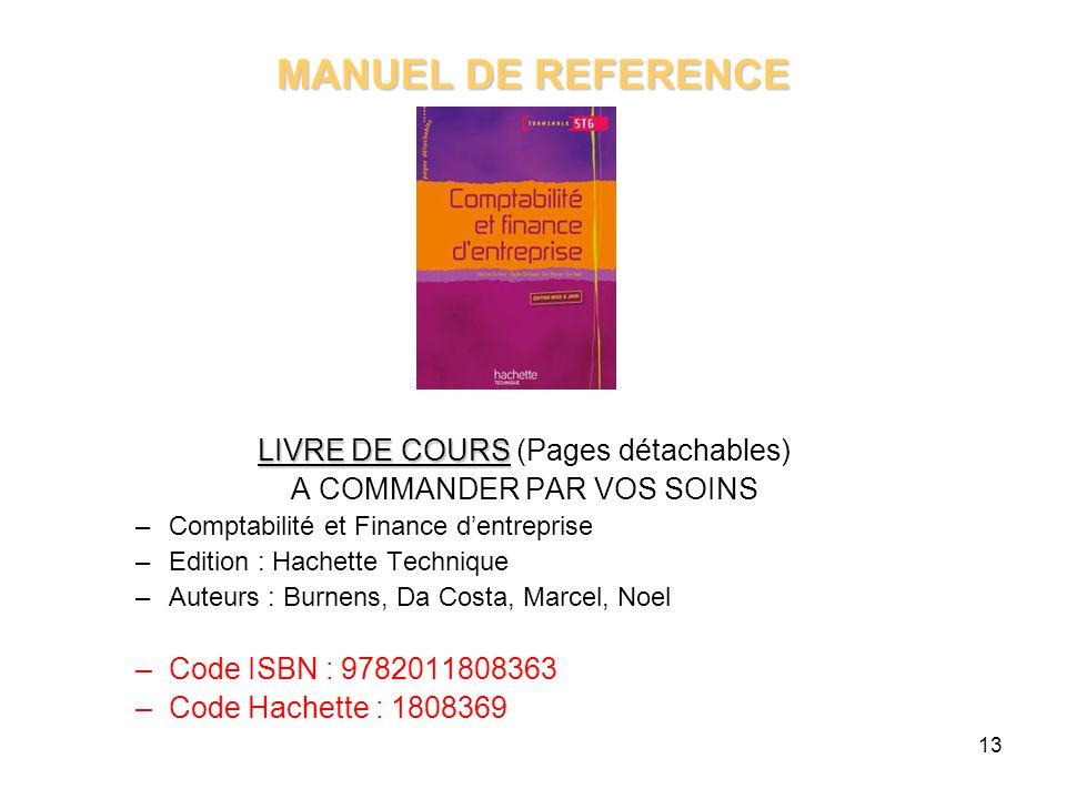 13 MANUEL DE REFERENCE LIVRE DE COURS LIVRE DE COURS (Pages détachables) A COMMANDER PAR VOS SOINS –Comptabilité et Finance d'entreprise –Edition : Ha