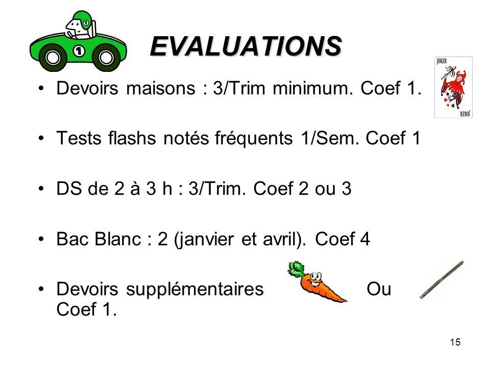 15 EVALUATIONS Devoirs maisons : 3/Trim minimum. Coef 1. Tests flashs notés fréquents 1/Sem. Coef 1 DS de 2 à 3 h : 3/Trim. Coef 2 ou 3 Bac Blanc : 2