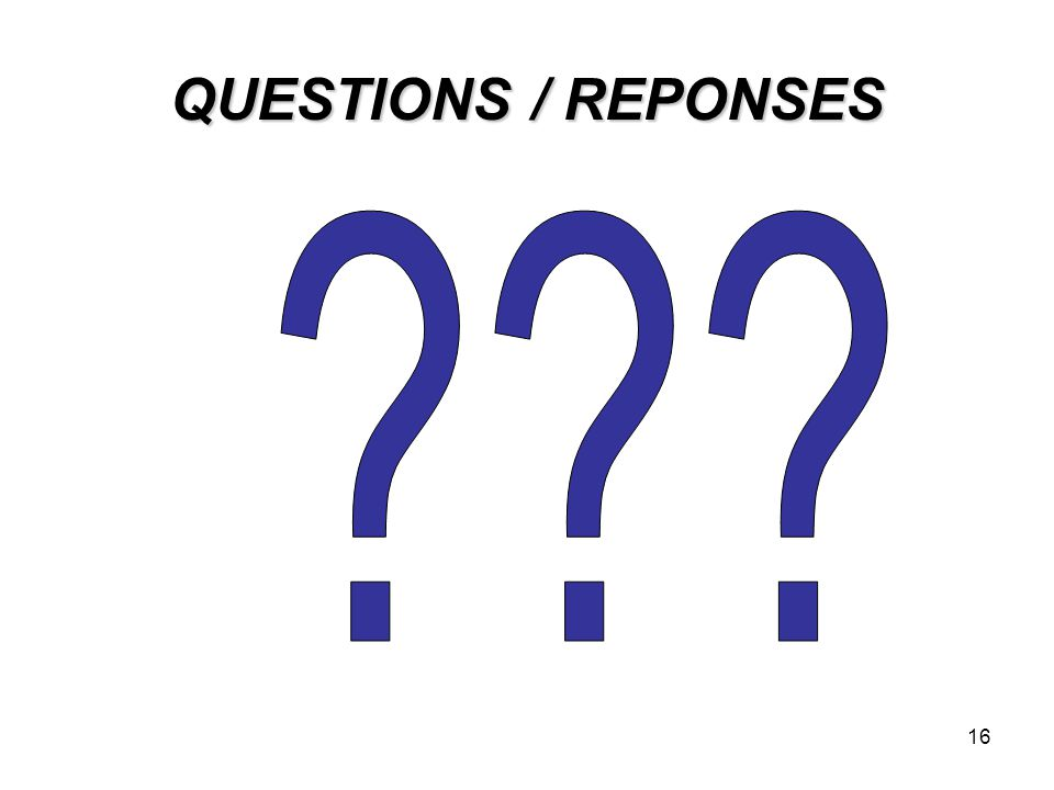 16 QUESTIONS / REPONSES