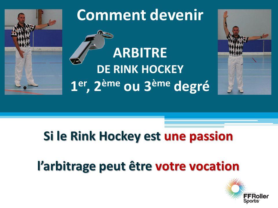 Comment devenir ARBITRE DE RINK HOCKEY 1 er, 2 ème ou 3 ème degré Si le Rink Hockey est une passion l'arbitrage peut être votre vocation