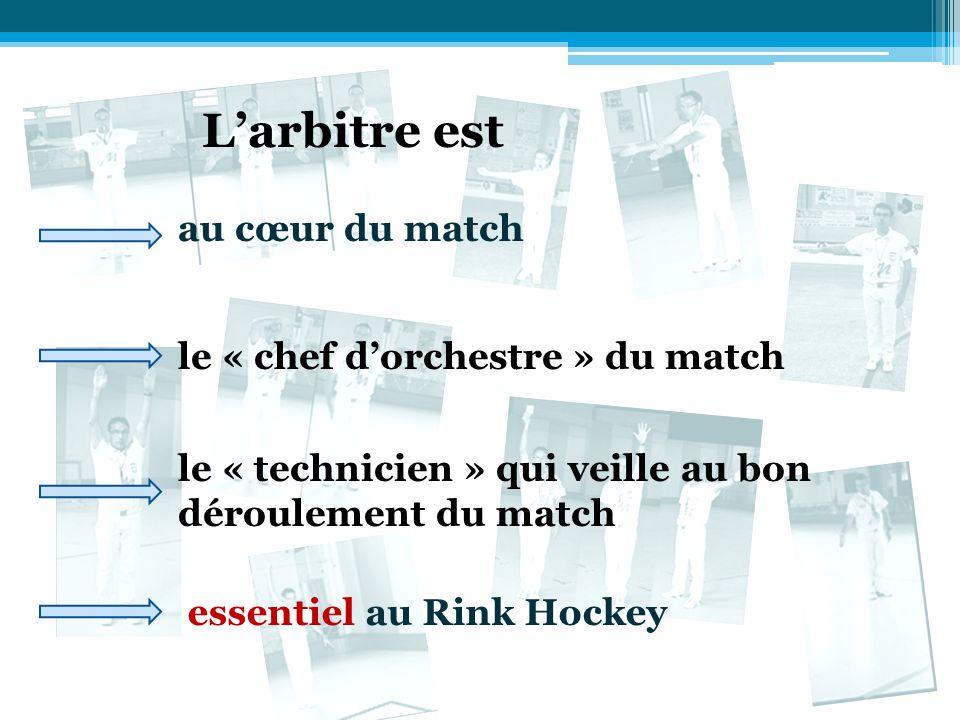au cœur du match essentiel au Rink Hockey L'arbitre est le « chef d'orchestre » du match le « technicien » qui veille au bon déroulement du match