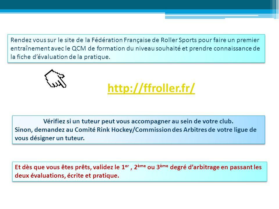 Rendez vous sur le site de la Fédération Française de Roller Sports pour faire un premier entraînement avec le QCM de formation du niveau souhaité et