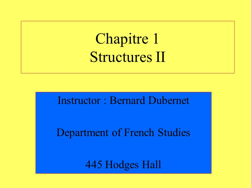 Chapitre 1 Structures II Instructor : Bernard Dubernet Department of French Studies 445 Hodges Hall