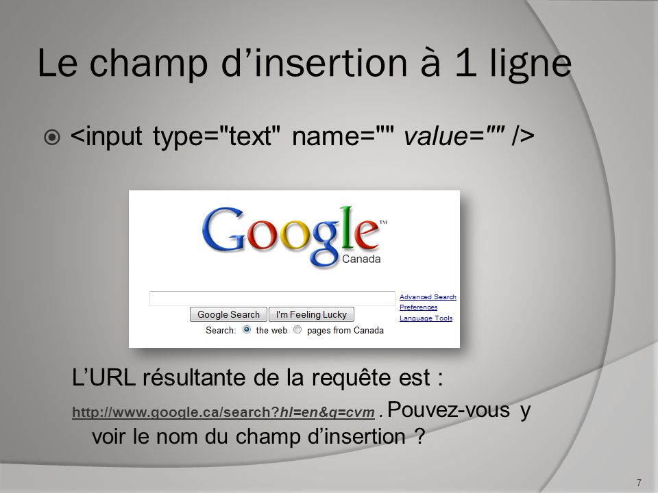 Le champ d'insertion à 1 ligne  L'URL résultante de la requête est : http://www.google.ca/search?hl=en&q=cvmhttp://www.google.ca/search?hl=en&q=cvm.