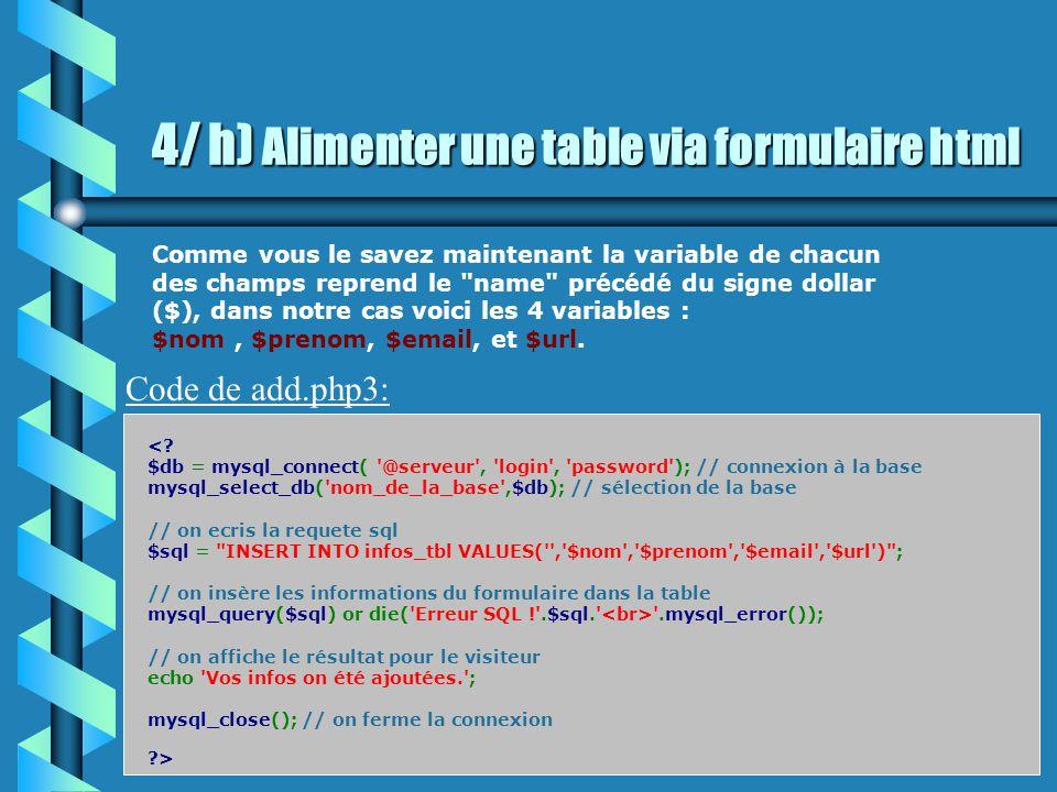 4/ h) Alimenter une table via formulaire html On fait un formulaire: