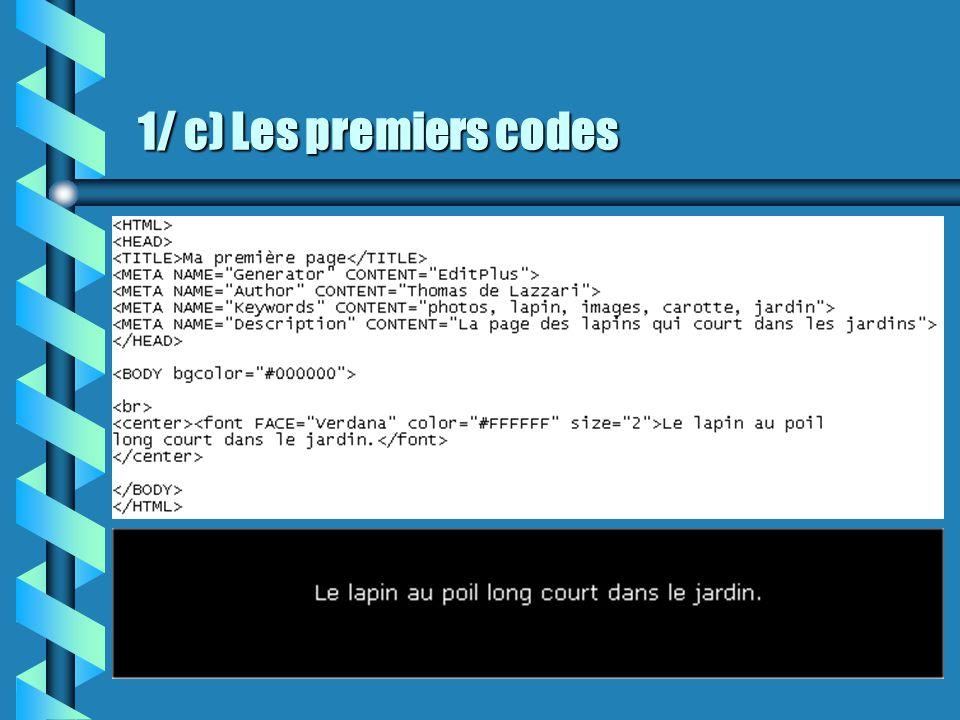 1/ b) Faire de l 'HTML Il va donc vous falloir bien comprendre les codes HTML afin de pouvoir insérer dans votre page, les codes php au bon endroit :) Frontpage, Homesite et Web Expert sont de bons programmes pour faire le rapport design-code.