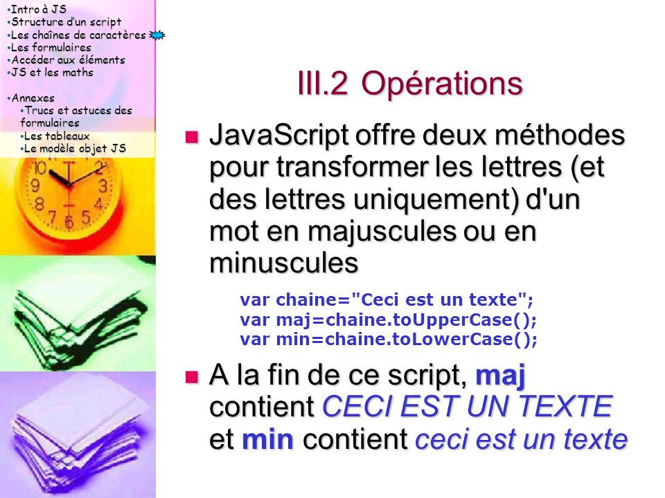 Intro à JS Intro à JS Structure d'un script Structure d'un script Les chaînes de caractères Les chaînes de caractères Les formulaires Les formulaires