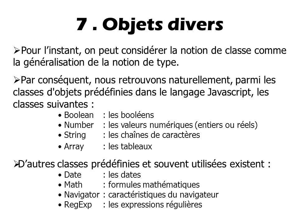 7. Objets divers  Pour l'instant, on peut considérer la notion de classe comme la généralisation de la notion de type.  Par conséquent, nous retrouv