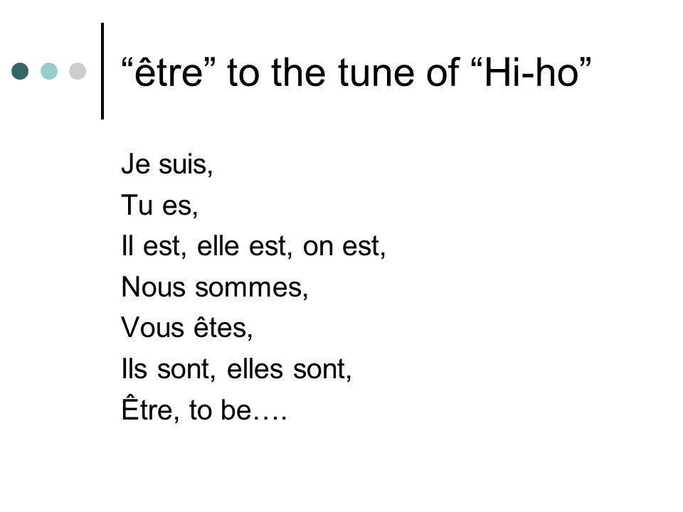 """""""être"""" to the tune of """"Hi-ho"""" Je suis, Tu es, Il est, elle est, on est, Nous sommes, Vous êtes, Ils sont, elles sont, Être, to be…."""