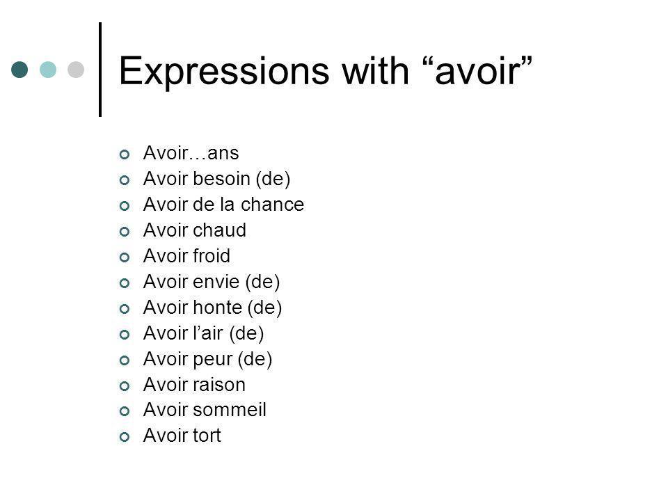 """Expressions with """"avoir"""" Avoir…ans Avoir besoin (de) Avoir de la chance Avoir chaud Avoir froid Avoir envie (de) Avoir honte (de) Avoir l'air (de) Avo"""