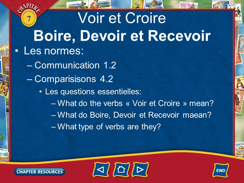 7 Les verbes voir et croire Study the forms of the verbs voir (to see) and croire (to believe).