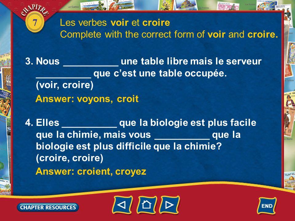 7 3. Nous __________ une table libre mais le serveur __________ que c'est une table occupée. (voir, croire) 4. Elles __________ que la biologie est pl