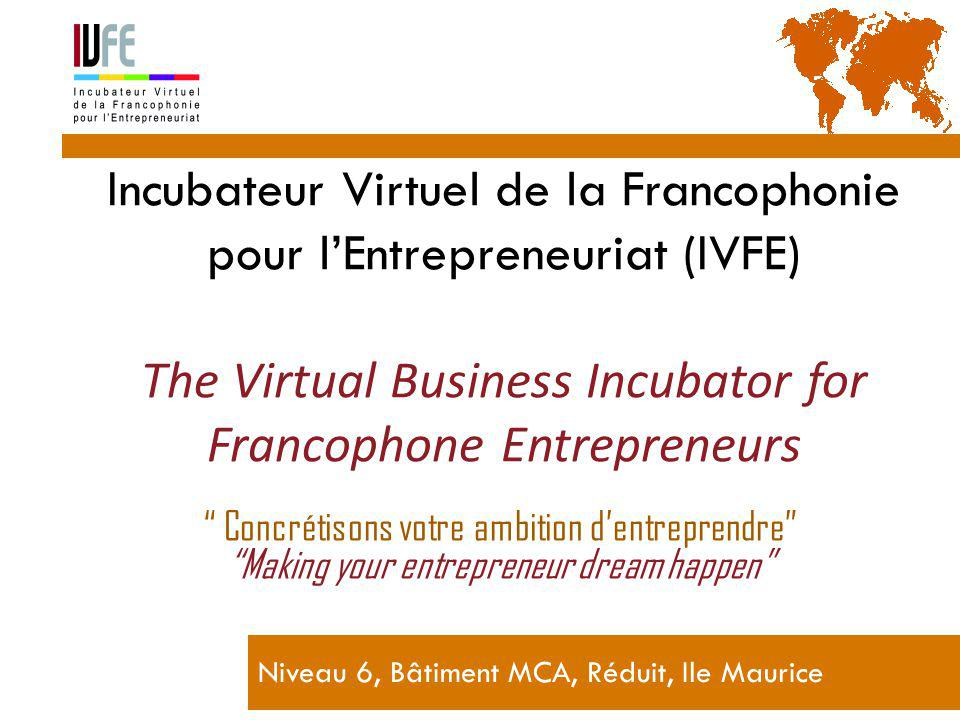  La création d'entreprises est un vecteur essentiel du développement durable et solidaire pour les pays du « sud »  Entrepreneurship is an essential vehicle for sustainable and interdependent development for countries of the South Gérard Lemoine, IVFE (AUF), île Maurice 2