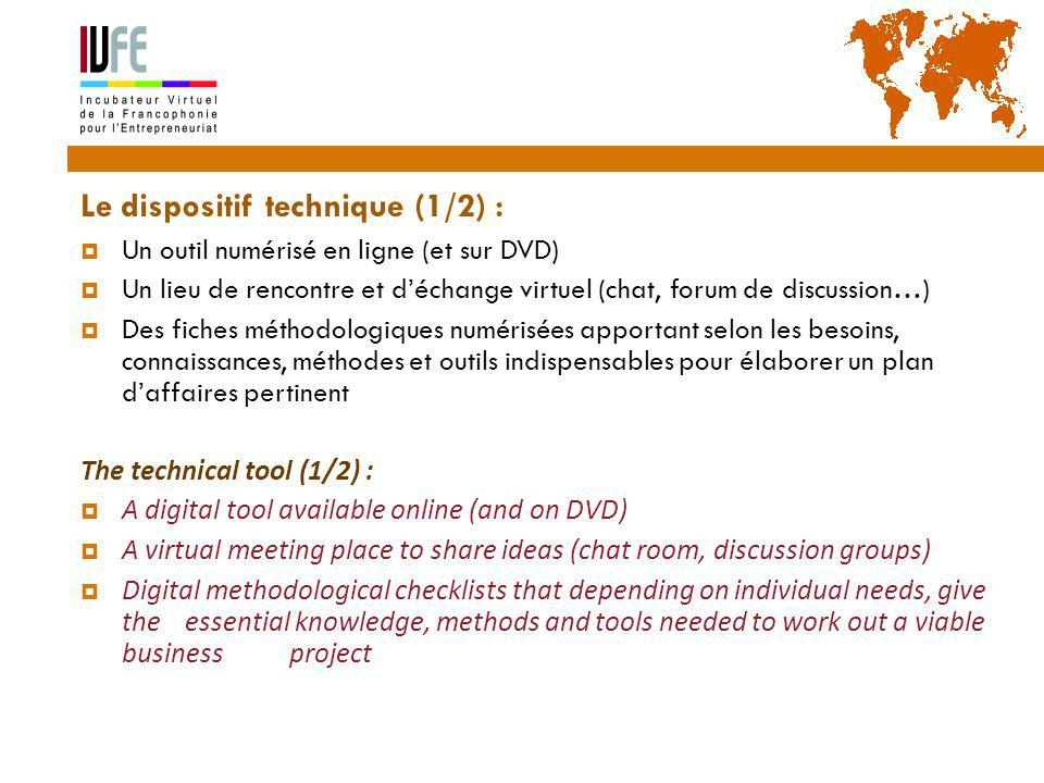 Le dispositif technique (1/2) :  Un outil numérisé en ligne (et sur DVD)  Un lieu de rencontre et d'échange virtuel (chat, forum de discussion…)  Des fiches méthodologiques numérisées apportant selon les besoins, connaissances, méthodes et outils indispensables pour élaborer un plan d'affaires pertinent The technical tool (1/2) :  A digital tool available online (and on DVD)  A virtual meeting place to share ideas (chat room, discussion groups)  Digital methodological checklists that depending on individual needs, give the essential knowledge, methods and tools needed to work out a viable business project 17 Gérard Lemoine, IVFE (AUF), île Maurice