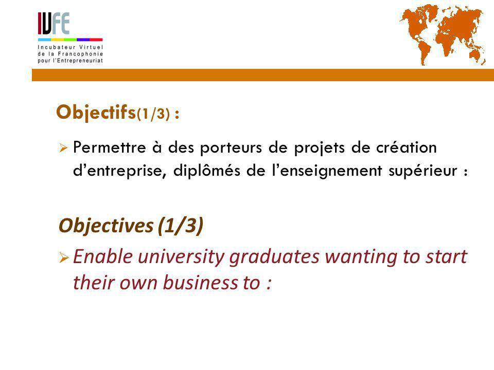  Objectifs (1/3) :  Permettre à des porteurs de projets de création d'entreprise, diplômés de l'enseignement supérieur : Objectives (1/3)  Enable university graduates wanting to start their own business to : 8 Gérard Lemoine, IVFE (AUF), île Maurice