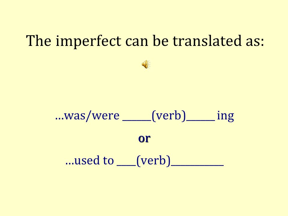 The imperfect can be translated as: …was/were ______(verb)______ ingor …used to ____(verb)___________