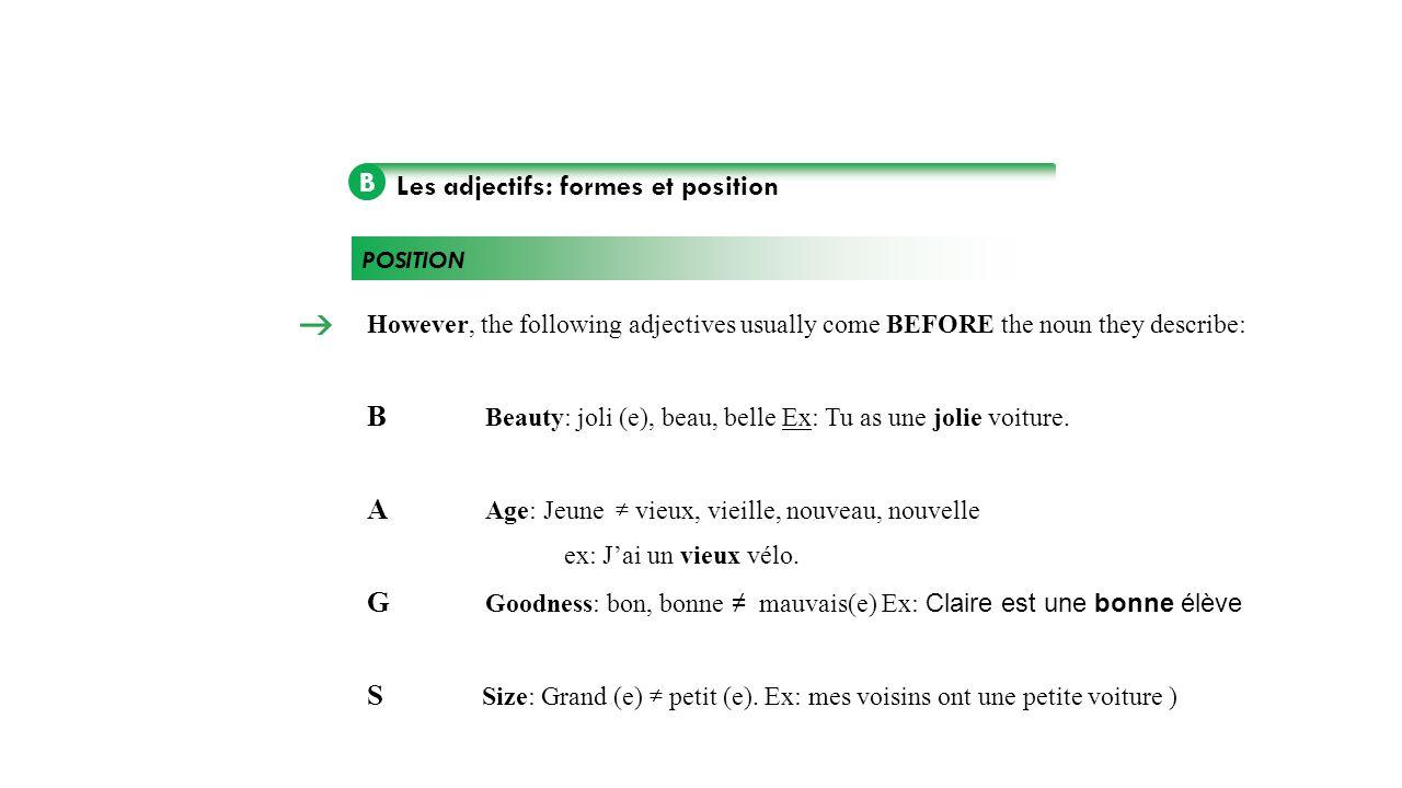 B Les adjectifs The adjectives beau, nouveau, and vieux become: bel, nouvel, and vieil before a vowel sound.