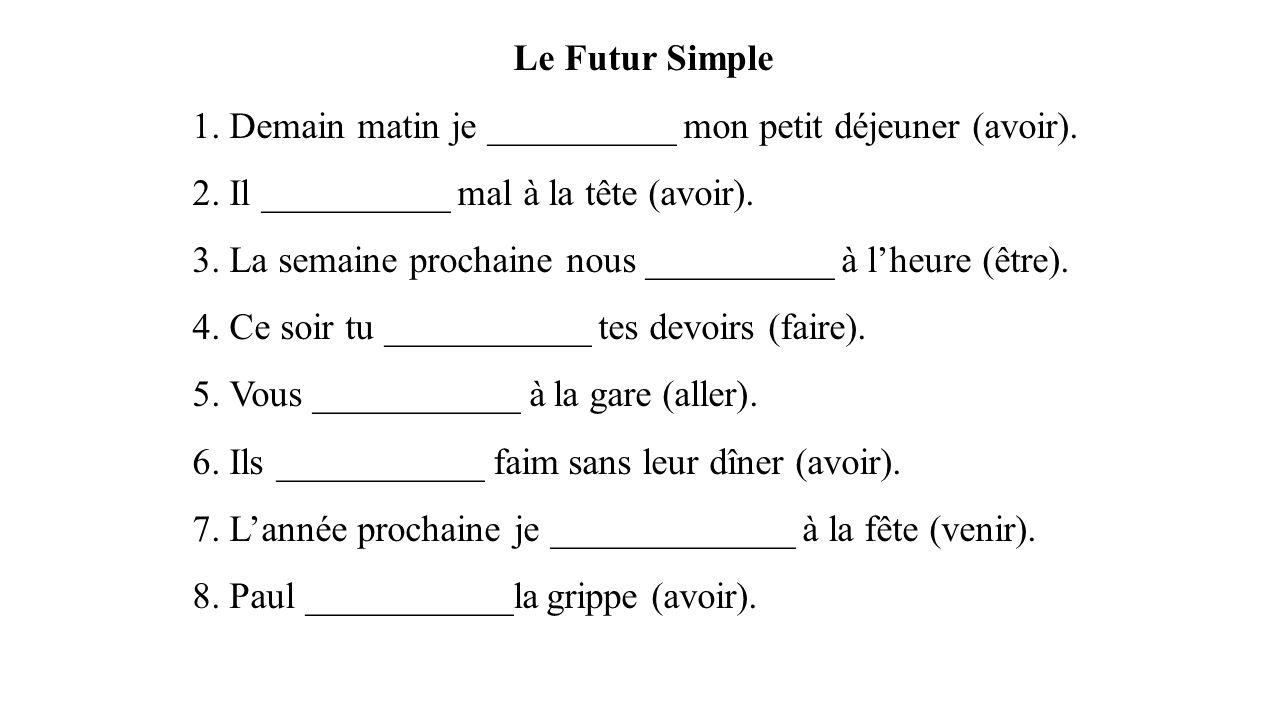 Le Futur Simple 1.Demain matin je __________ mon petit déjeuner (avoir).