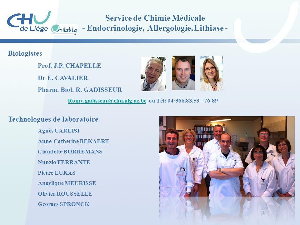 Service de Chimie Médicale - Endocrinologie, Allergologie, Lithiase - Biologistes Prof. J.P. CHAPELLE Dr E. CAVALIER Pharm. Biol. R. GADISSEUR Romy.ga