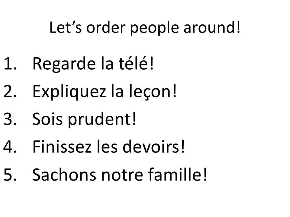 Let's order people around. 1.Regarde la télé. 2.Expliquez la leçon.