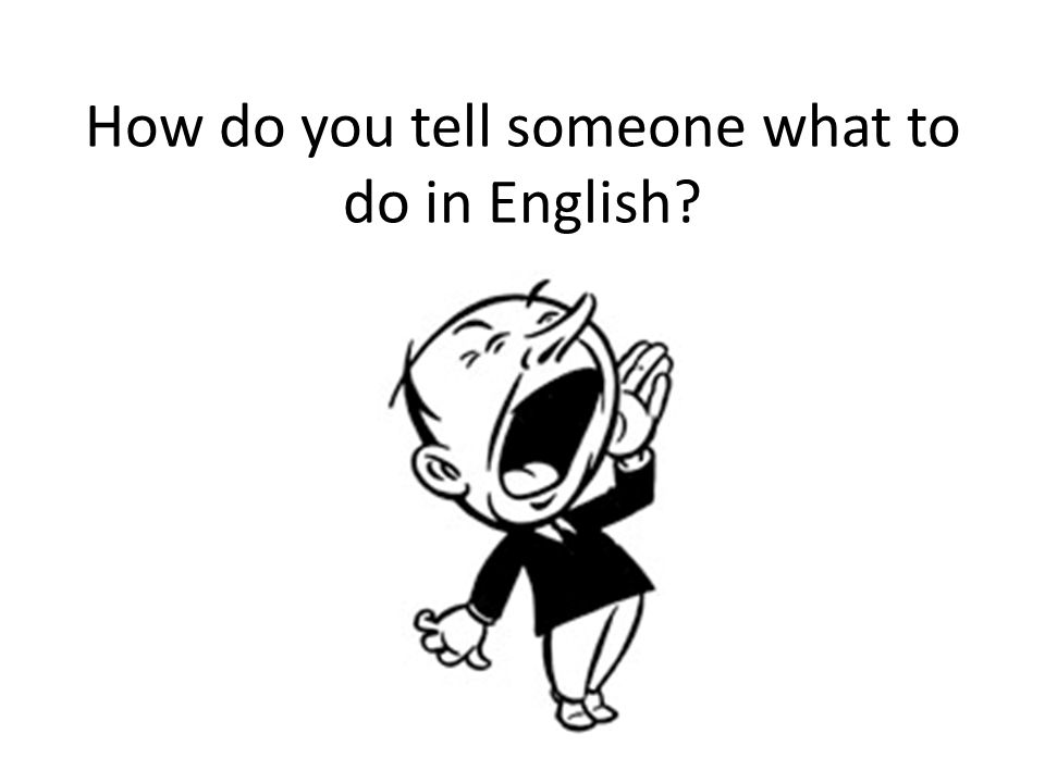 How do you tell someone what to do in English?