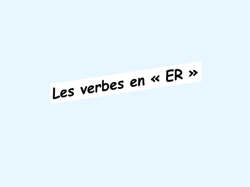 STEM INFINITIVE jouer aimer jou écout aim écouter Many verbs whose infinitives end in -er are called regular verbs because their forms follow a predictable pattern.