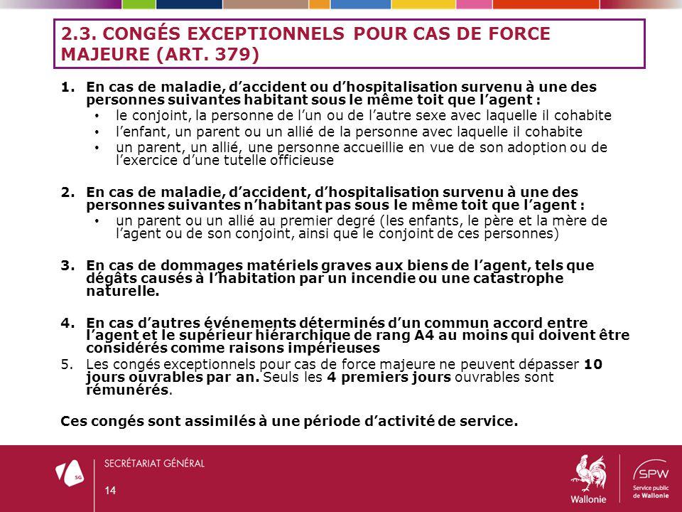 2.3. CONGÉS EXCEPTIONNELS POUR CAS DE FORCE MAJEURE (ART. 379) 1.En cas de maladie, d'accident ou d'hospitalisation survenu à une des personnes suivan