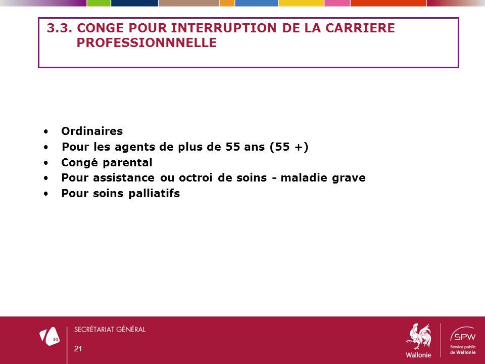 3.3. CONGE POUR INTERRUPTION DE LA CARRIERE PROFESSIONNNELLE Ordinaires Pour les agents de plus de 55 ans (55 +) Congé parental Pour assistance ou oct