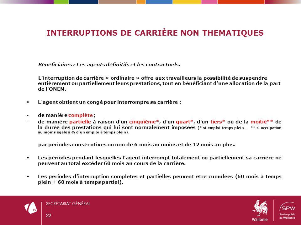 INTERRUPTIONS DE CARRIÈRE NON THEMATIQUES Bénéficiaires : Les agents définitifs et les contractuels. L'interruption de carrière « ordinaire » offre au