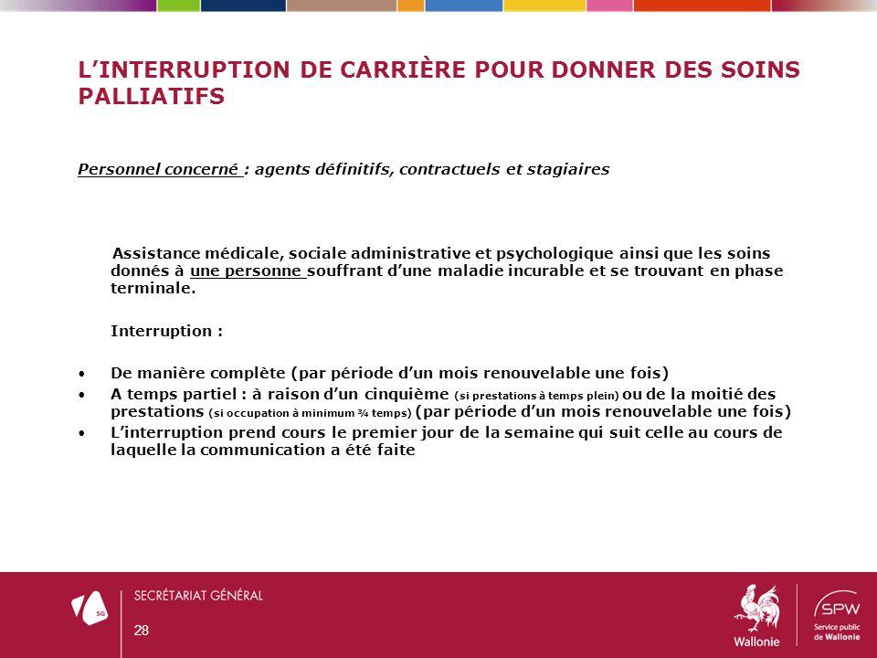 L'INTERRUPTION DE CARRIÈRE POUR DONNER DES SOINS PALLIATIFS Personnel concerné : agents définitifs, contractuels et stagiaires Assistance médicale, so