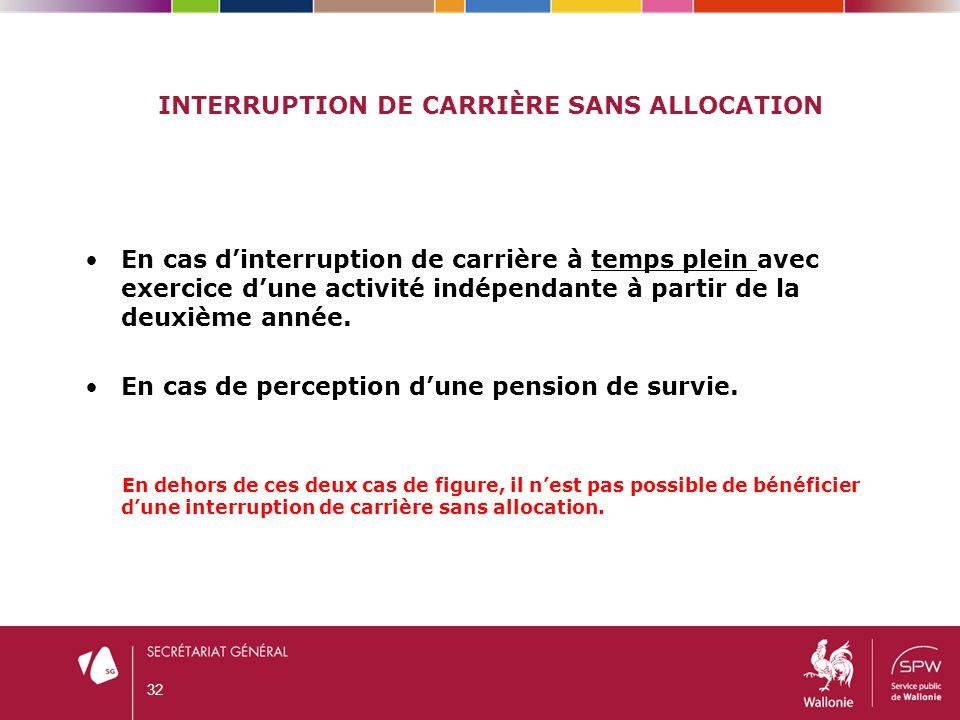INTERRUPTION DE CARRIÈRE SANS ALLOCATION En cas d'interruption de carrière à temps plein avec exercice d'une activité indépendante à partir de la deux