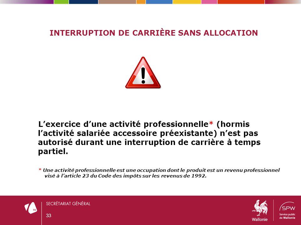 INTERRUPTION DE CARRIÈRE SANS ALLOCATION L'exercice d'une activité professionnelle* (hormis l'activité salariée accessoire préexistante) n'est pas aut