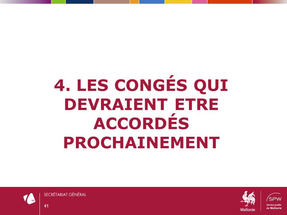 4. LES CONGÉS QUI DEVRAIENT ETRE ACCORDÉS PROCHAINEMENT 41