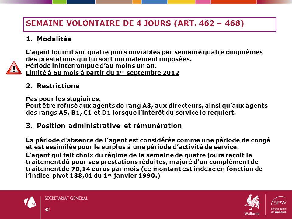 SEMAINE VOLONTAIRE DE 4 JOURS (ART. 462 – 468) 1.Modalités L'agent fournit sur quatre jours ouvrables par semaine quatre cinquièmes des prestations qu