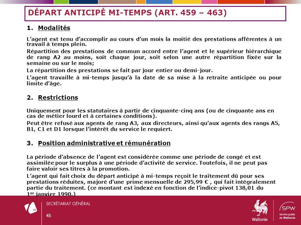 DÉPART ANTICIPÉ MI-TEMPS (ART. 459 – 463) 1.Modalités L'agent est tenu d'accomplir au cours d'un mois la moitié des prestations afférentes à un travai