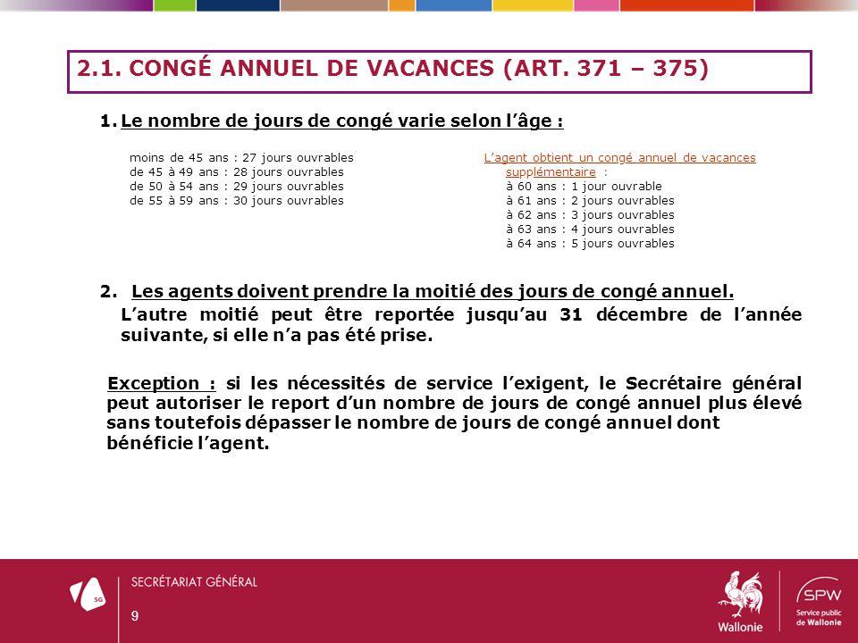 2.1. CONGÉ ANNUEL DE VACANCES (ART. 371 – 375) 1.Le nombre de jours de congé varie selon l'âge : 2.Les agents doivent prendre la moitié des jours de c