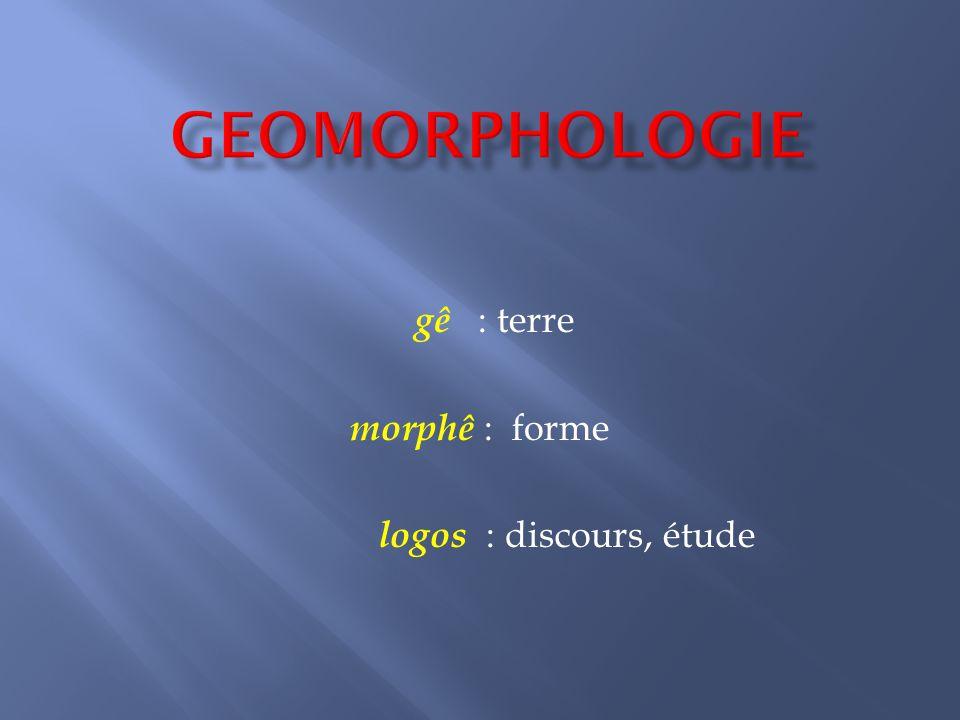gê : terre morphê : forme logos : discours, étude