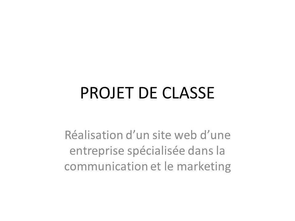 PROJET DE CLASSE Réalisation d'un site web d'une entreprise spécialisée dans la communication et le marketing